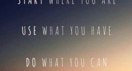 """Start Where You Are, Use What You Have, Do What You Can"""