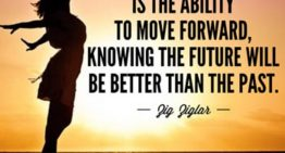 """Happiness is the ability to move forward knowing the future will be better than the past."""