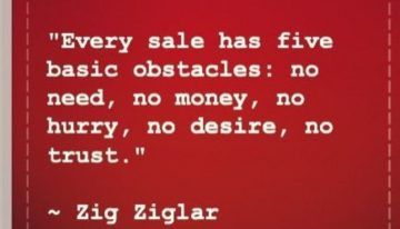 """Every Sale has five basic obstacles: no need, no money, no hurry, no desire, no trust"""