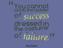 You cannot climb the ladder of success dressed in the costume of failure.