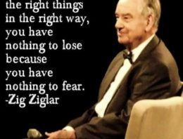 """When you do the right things in a right way, you have nothing to lose because you have nothing to fear."""