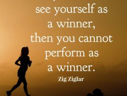 """If you don't see yourself as a winner, Then you cannot perform as a winner."""